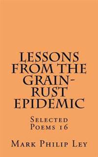 Lessons from the Grain-Rust Epidemic: Selected Poems 16
