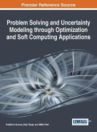 Problem Solving and Uncertainty Modeling Through Optimization and Soft Computing Applications