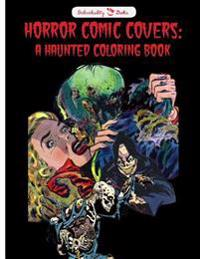 Horror Comic Covers: A Haunted Coloring Book