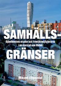 Samhällsgränser - ojämlikhetens orsaker och framtidsmöjligheterna i en storstad som Malmö