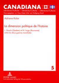La Dimension Politique de l'Histoire: L. Groulx (Québec) Et N. Iorga (Roumanie) Entre Les Deux Guerres Mondiales
