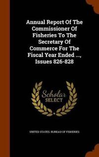 Annual Report of the Commissioner of Fisheries to the Secretary of Commerce for the Fiscal Year Ended ..., Issues 826-828