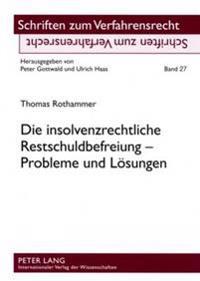 Die Insolvenzrechtliche Restschuldbefreiung - Probleme Und Loesungen