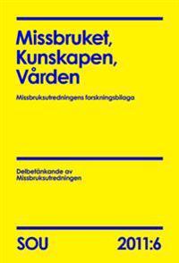 Missbruket, Kunskapen, Vården (SOU 2011:6) : Missbruksutredningens forskningsbilaga