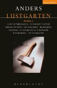 Lustgarten Plays: 1: A Day at the Racists; If You Don't Let Us Dream, We Won't Let You Sleep; Black Jesus; Shrapnel: 34 Fragments of a Mass