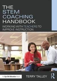 The Stem Coaching Handbook: Working with Teachers to Improve Instruction