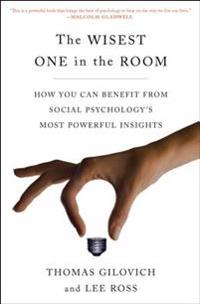 The Wisest One in the Room: How You Can Benefit from Social Psychology's Most Powerful Insights