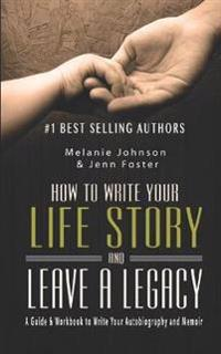How to Write Your Life Story and Leave a Legacy: A Story Starter Guide & Workbook to Write Your Autobiography and Memoir