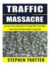 Traffic Massacre: Learn How to Drive Multiple Streams of Targeted Traffic to Your Website, Amazon Store, Auction, Blog, Newsletter or Sq