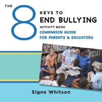 The 8 Keys to End Bullying Activity Book Companion Guide for Parents and Educators