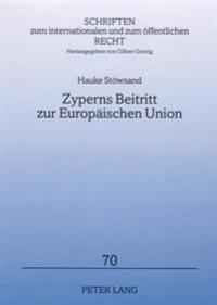 Zyperns Beitritt Zur Europaeischen Union: Vom Antrag Auf Mitgliedschaft Bis Zum Protokoll Der Beitrittsakte
