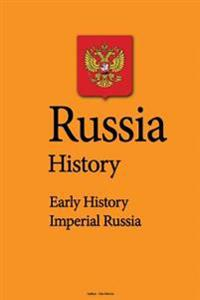 Russia History: Early History, Imperial Russia, the War Years, Society, Migration, the Economy, Government, Historical Background