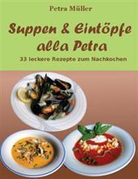 Suppen & Eintopfe Alla Petra: 33 Leckere Rezepte Zum Nachkochen