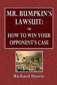 Mr. Bumpkin's Lawsuit: Or, How to Win Your Opponent's Case