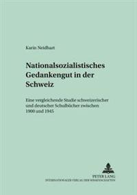 Nationalsozialistisches Gedankengut in Der Schweiz: Eine Vergleichende Studie Schweizerischer Und Deutscher Schulbuecher Zwischen 1900 Und 1945