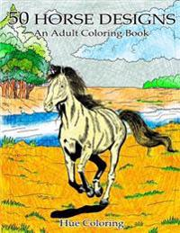 50 Lovely Horse Designs: An Adult Coloring Book