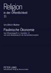 Paulinische Oekonomie: Der Effizienzbegriff in 1.Korinther 12 Und Seine Bedeutung Fuer Die Gemeindekonzeption