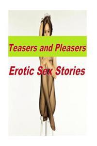 Teasers and Pleasers Erotic Sex Stories
