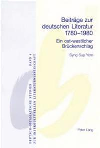 Beitraege Zur Deutschen Literatur 1780-1980: Ein Ost-Westlicher Brueckenschlag = Beitrage Zur Deutschen Literatur 1780-1980