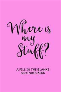 Where's My Stuff (Pink): A 'Fill in the Blanks' Reminder Book