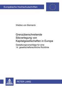 Grenzueberschreitende Sitzverlegung Von Kapitalgesellschaften in Europa: Gestaltungsvorschlaege Fuer Eine 14. Gesellschaftsrechtliche Richtlinie