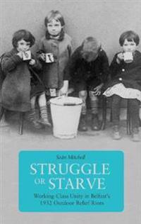 Struggle or Starve: Working-Class Unity in Belfast's 1932 Outdoor Relief Riots