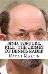 Bind, Torture, Kill: The Crimes of Dennis Rader