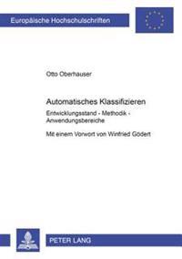 Automatisches Klassifizieren: Entwicklungsstand - Methodik - Anwendungsbereiche