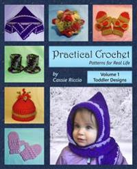 Practical Crochet, Vol. 1: Toddler Designs: Patterns for Real Life