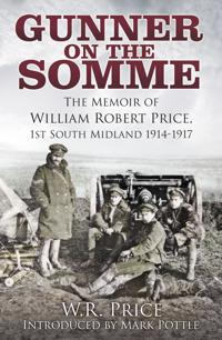 Gunner on the Somme: The Memoir of William Robert Price, 1st South Midland 1914-1917