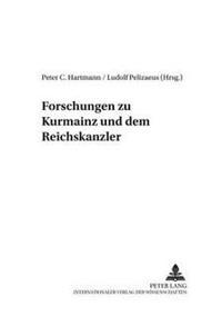Forschungen Zu Kurmainz Und Dem Reichserzkanzler
