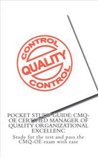 Pocket Study Guide: Cmq-OE Certified Manager of Quality Organizational Excellenc: Study for the Test and Pass the Cmq-OE Exam with Ease