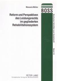 Reform Und Perspektiven Des Leistungsrechts Im Gegliederten Rehabilitationssystem
