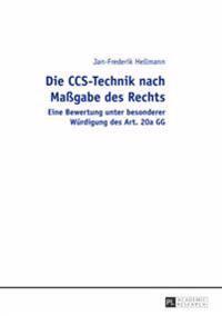 Die CCS-Technik Nach Magabe Des Rechts: Eine Bewertung Unter Besonderer Wuerdigung Des Art. 20a Gg