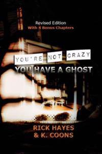 You're Not Crazy, You Have a Ghost