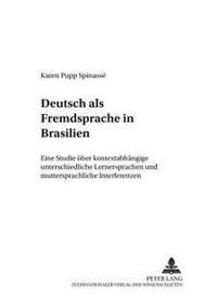 Deutsch ALS Fremdsprache in Brasilien: Eine Studie Ueber Kontextabhaengige Unterschiedliche Lernersprachen Und Muttersprachliche Interferenzen