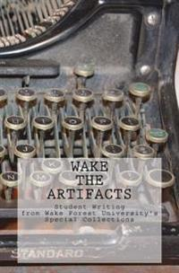 Wake the Artifacts: Student Writing from Wake Forest University's Special Collections