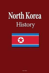 North Korea History: Origins of the Korean Nation, the Society Ethnicity, Culture, and Language, the Economy, Government