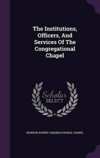 The Institutions, Officers, and Services of the Congregational Chapel