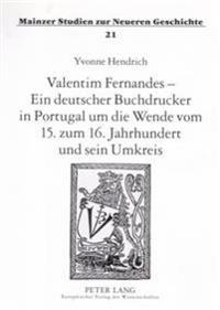 Valentim Fernandes - Ein Deutscher Buchdrucker in Portugal Um Die Wende Vom 15. Zum 16. Jahrhundert Und Sein Umkreis