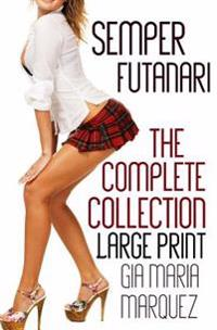 Semper Futanari: Large Print Edition: The Complete Collection
