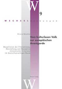 Vom Kulturlosen Volk Zur Europaeischen Avantgarde: Hauptlinien Der Uebersetzung, Darstellung Und Rezeption Slowenischer Literatur Im Deutschsprachigen