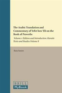The Arabic Translation and Commentary of Yefet Ben 'eli on the Book of Proverbs: Volume 1: Edition and Introduction. Karaite Texts and Studies Volume