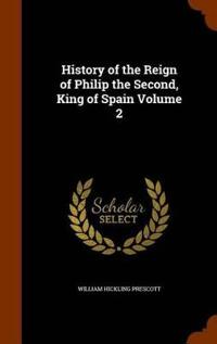History of the Reign of Philip the Second, King of Spain Volume 2