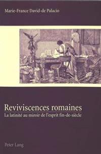 Reviviscences Romaines: La Latinite Au Miroir de L'Esprit Fin-de-Siecle