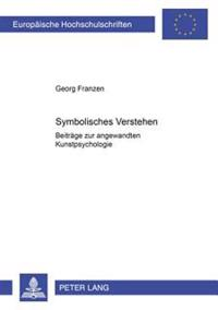 Symbolisches Verstehen: Beitraege Zur Angewandten Kunstpsychologie