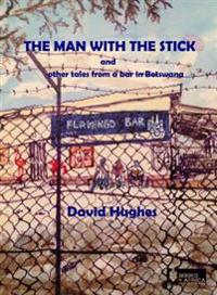 Man with the stick - and other tales from a bar in botswana
