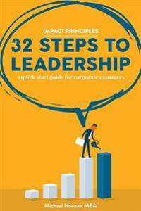 32 Steps to Leadership: A Quick Start Guide for Corporate Managers
