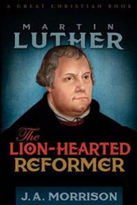 Martin Luther: The Lion-Hearted Reformer