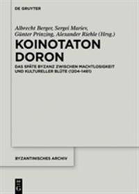 Koinotaton Doron: Das Späte Byzanz Zwischen Machtlosigkeit Und Kultureller Blüte (1204-1461)